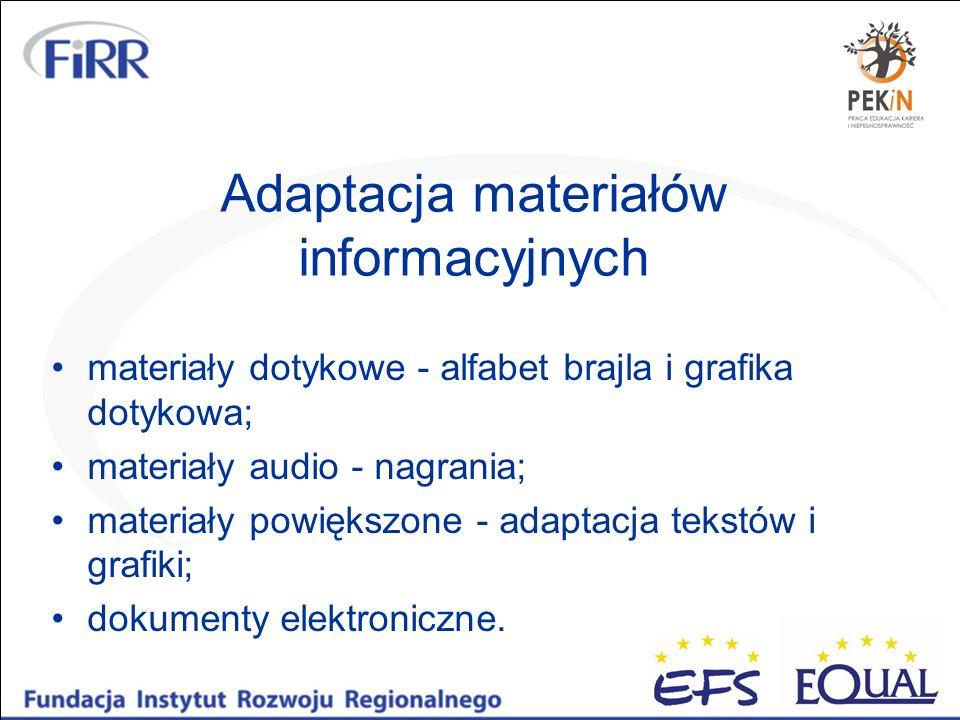 Adaptacja materiałów informacyjnych materiały dotykowe - alfabet brajla i grafika dotykowa; materiały audio - nagrania; materiały powiększone - adapta