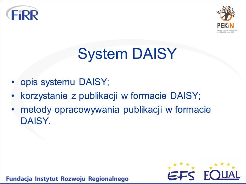 System DAISY opis systemu DAISY; korzystanie z publikacji w formacie DAISY; metody opracowywania publikacji w formacie DAISY.