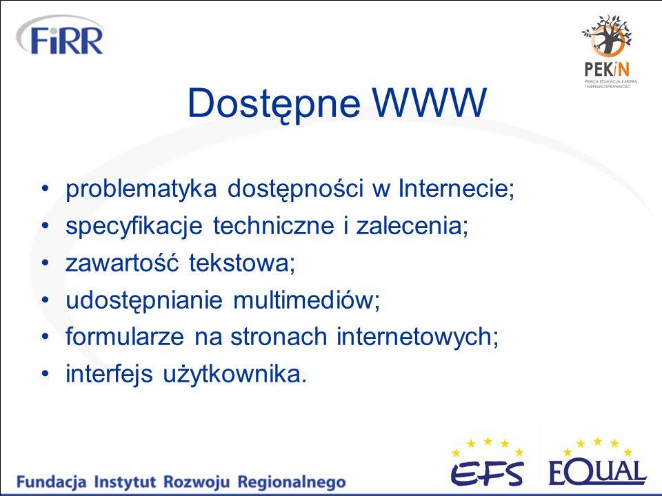Dostępne WWW problematyka dostępności w Internecie; specyfikacje techniczne i zalecenia; zawartość tekstowa; udostępnianie multimediów; formularze na