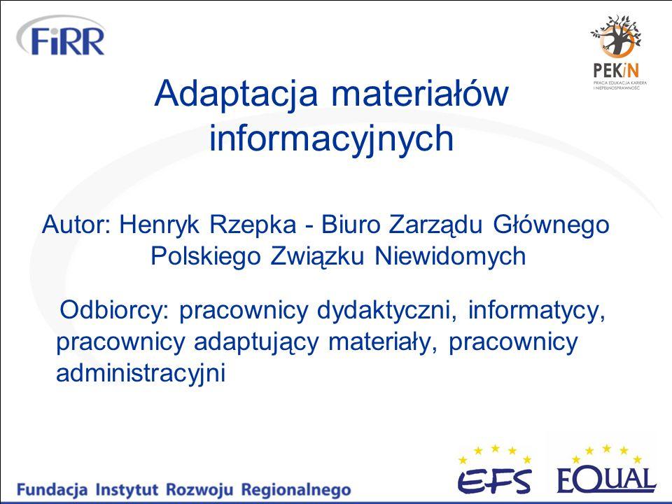 Adaptacja materiałów informacyjnych materiały dotykowe - alfabet brajla i grafika dotykowa; materiały audio - nagrania; materiały powiększone - adaptacja tekstów i grafiki; dokumenty elektroniczne.
