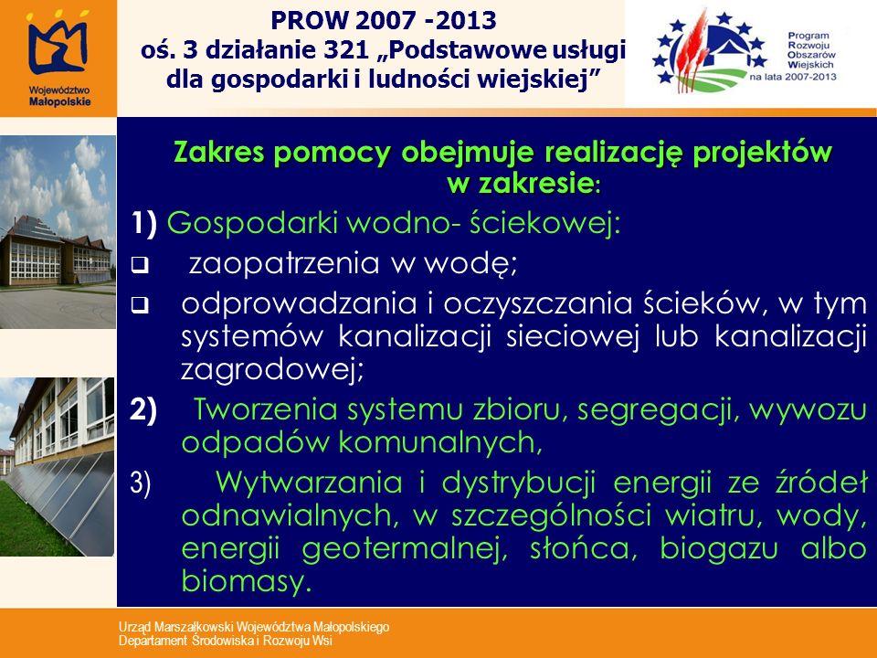 Urząd Marszałkowski Województwa Małopolskiego Departament Środowiska i Rozwoju Wsi Zakres pomocy obejmuje realizację projektów w zakresie : Zakres pom