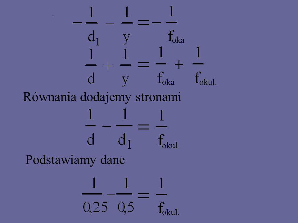 Rozwiązujemy układ równań: oka okul. pierwsze równanie obustronnie mnożymy przez (-1)