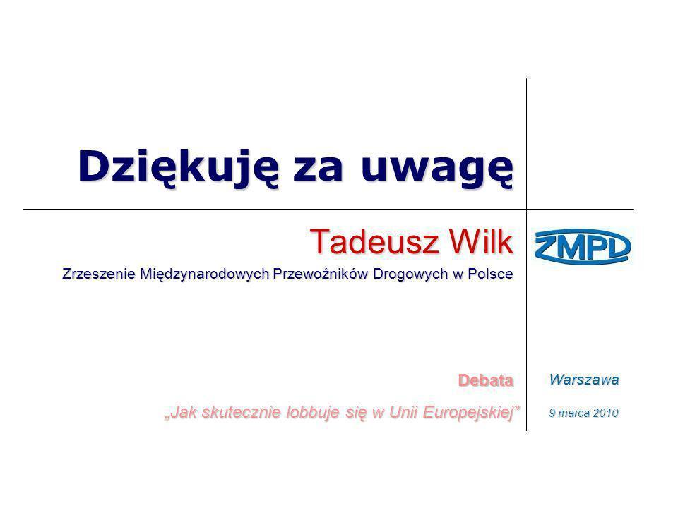Dziękuję za uwagę Tadeusz Wilk Zrzeszenie Międzynarodowych Przewoźników Drogowych w Polsce Debata Jak skutecznie lobbuje się w Unii Europejskiej Warsz