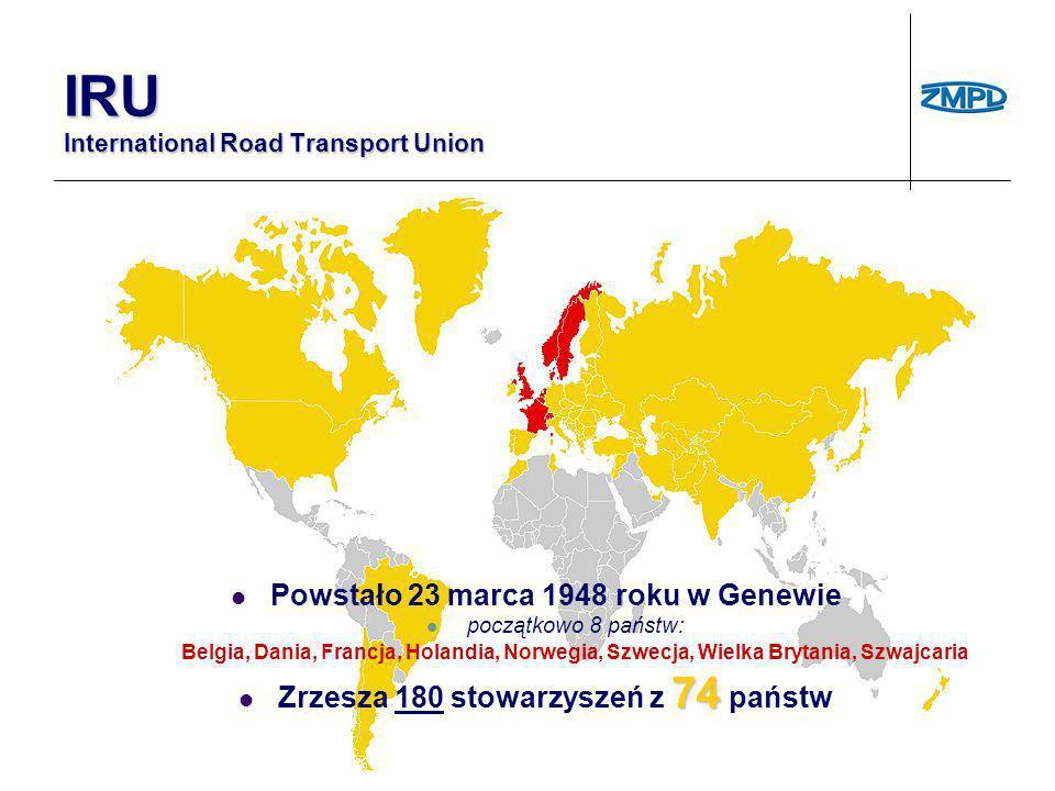 IRU International Road Transport Union Powstało 23 marca 1948 roku w Genewie początkowo 8 państw: Belgia, Dania, Francja, Holandia, Norwegia, Szwecja,