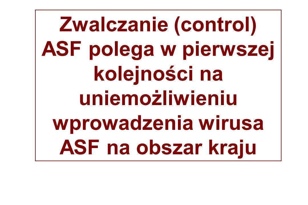 Zwalczanie (control) ASF polega w pierwszej kolejności na uniemożliwieniu wprowadzenia wirusa ASF na obszar kraju