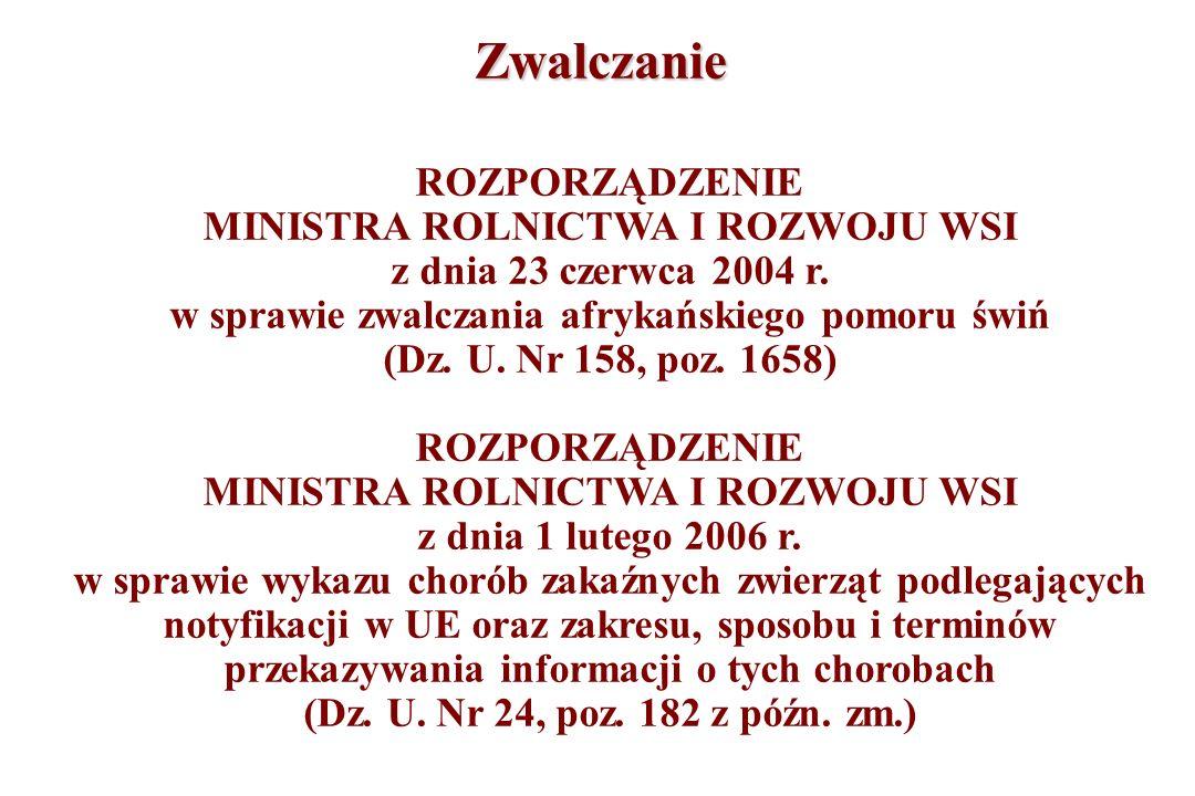 Zwalczanie ROZPORZĄDZENIE MINISTRA ROLNICTWA I ROZWOJU WSI z dnia 23 czerwca 2004 r. w sprawie zwalczania afrykańskiego pomoru świń (Dz. U. Nr 158, po