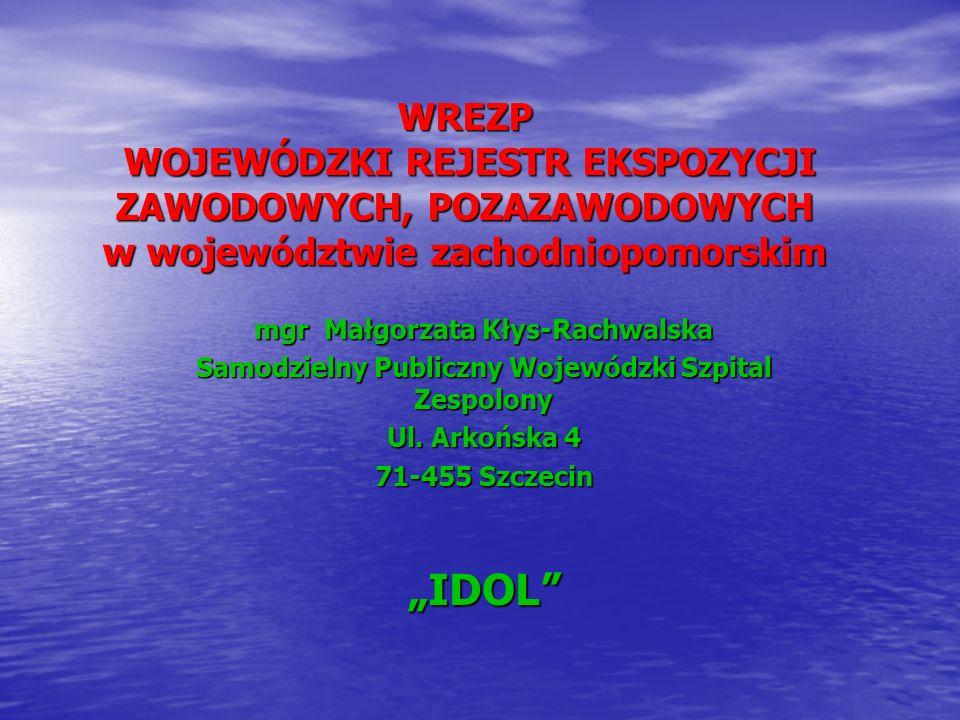 WREZP WOJEWÓDZKI REJESTR EKSPOZYCJI ZAWODOWYCH, POZAZAWODOWYCH w województwie zachodniopomorskim mgr Małgorzata Kłys-Rachwalska Samodzielny Publiczny