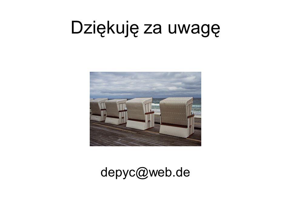 Dziękuję za uwagę depyc@web.de