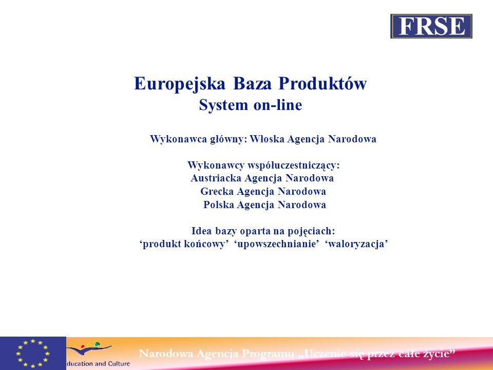 Wykonawca główny: Włoska Agencja Narodowa Wykonawcy współuczestniczący: Austriacka Agencja Narodowa Grecka Agencja Narodowa Polska Agencja Narodowa Idea bazy oparta na pojęciach: produkt końcowy upowszechnianie waloryzacja Narodowa Agencja Programu Uczenie się przez całe życie Europejska Baza Produktów System on-line