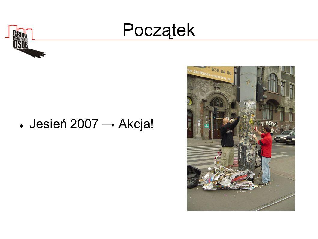 Początek Jesień 2007 Akcja!