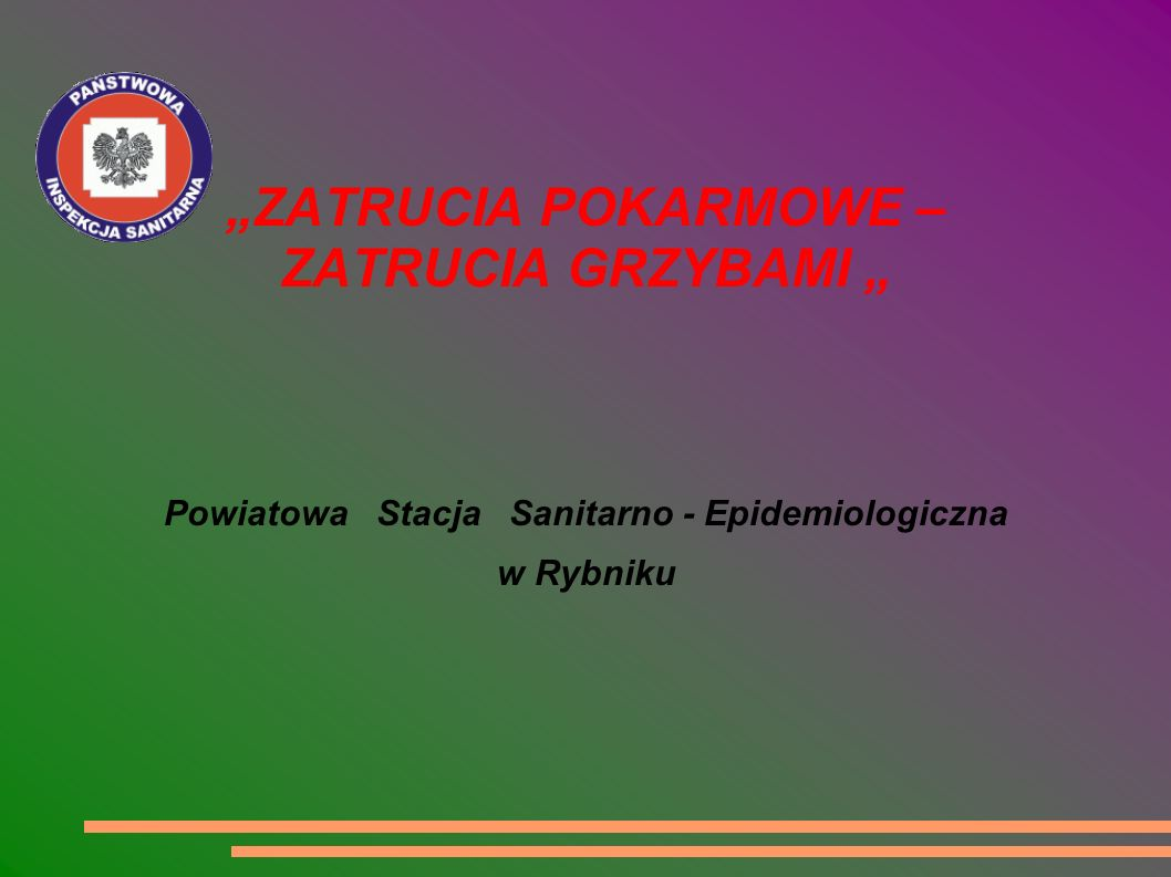 ZATRUCIA POKARMOWE – ZATRUCIA GRZYBAMI Powiatowa Stacja Sanitarno - Epidemiologiczna w Rybniku