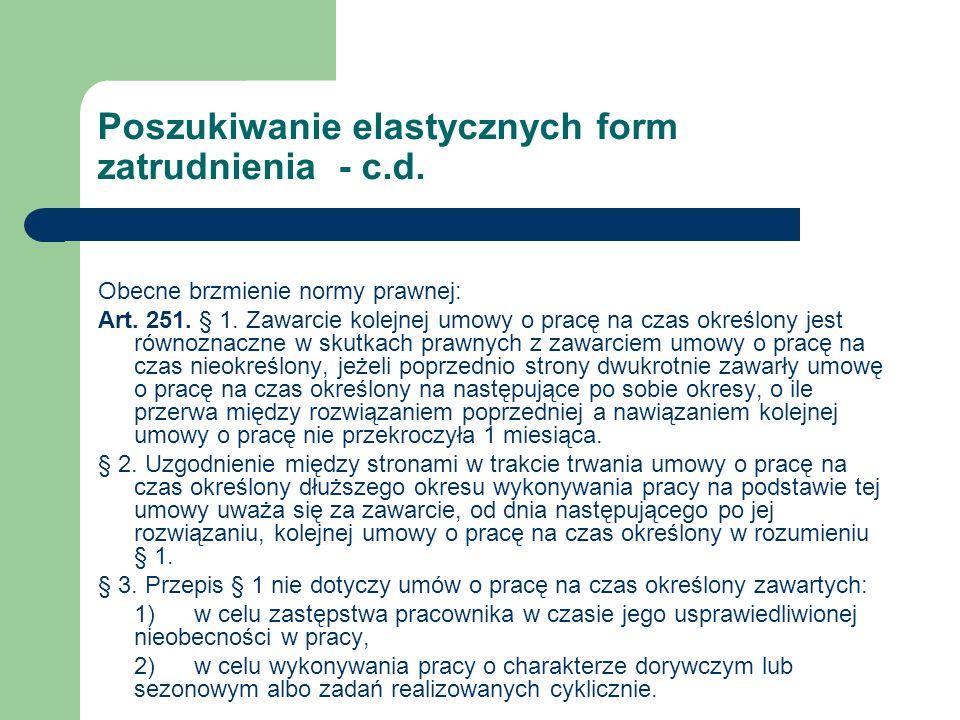 Poszukiwanie elastycznych form zatrudnienia - c.d. Obecne brzmienie normy prawnej: Art. 251. § 1. Zawarcie kolejnej umowy o pracę na czas określony je