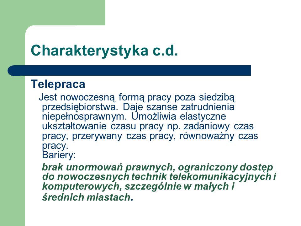 Charakterystyka c.d. Telepraca Jest nowoczesną formą pracy poza siedzibą przedsiębiorstwa. Daje szanse zatrudnienia niepełnosprawnym. Umożliwia elasty