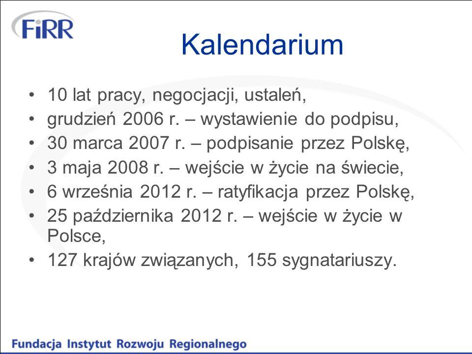 Kalendarium 10 lat pracy, negocjacji, ustaleń, grudzień 2006 r. – wystawienie do podpisu, 30 marca 2007 r. – podpisanie przez Polskę, 3 maja 2008 r. –