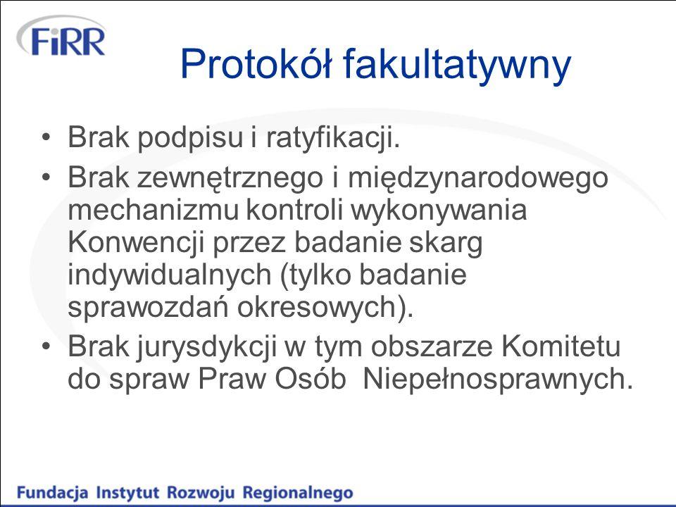 Protokół fakultatywny Brak podpisu i ratyfikacji. Brak zewnętrznego i międzynarodowego mechanizmu kontroli wykonywania Konwencji przez badanie skarg i