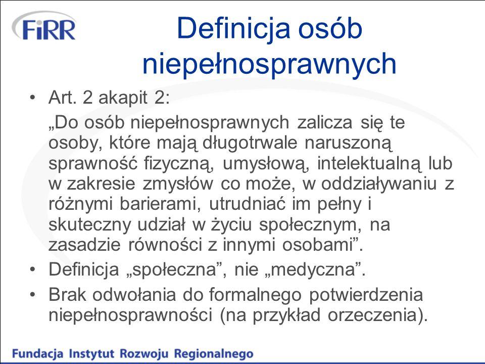 Definicja osób niepełnosprawnych Art. 2 akapit 2: Do osób niepełnosprawnych zalicza się te osoby, które mają długotrwale naruszoną sprawność fizyczną,