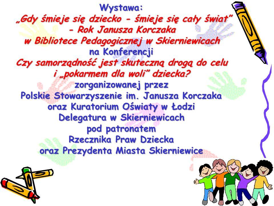 Wystawa: Gdy śmieje się dziecko - śmieje się cały świat - Rok Janusza Korczaka w Bibliotece Pedagogicznej w Skierniewicach na Konferencji Czy samorząd