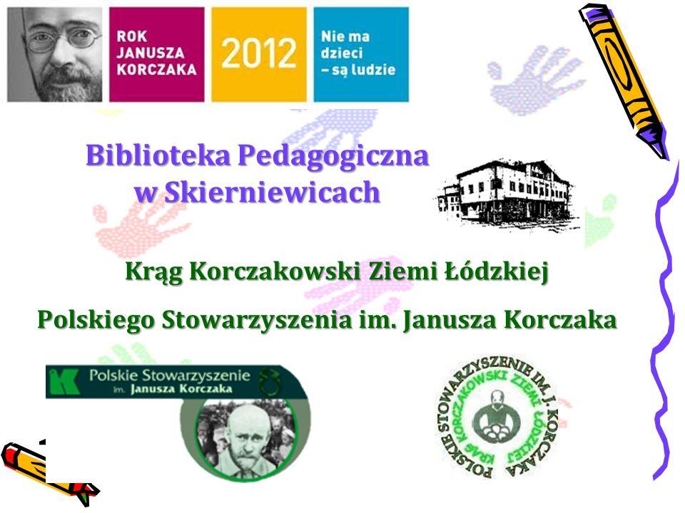 Biblioteka Pedagogiczna w Skierniewicach Krąg Korczakowski Ziemi Łódzkiej Polskiego Stowarzyszenia im. Janusza Korczaka