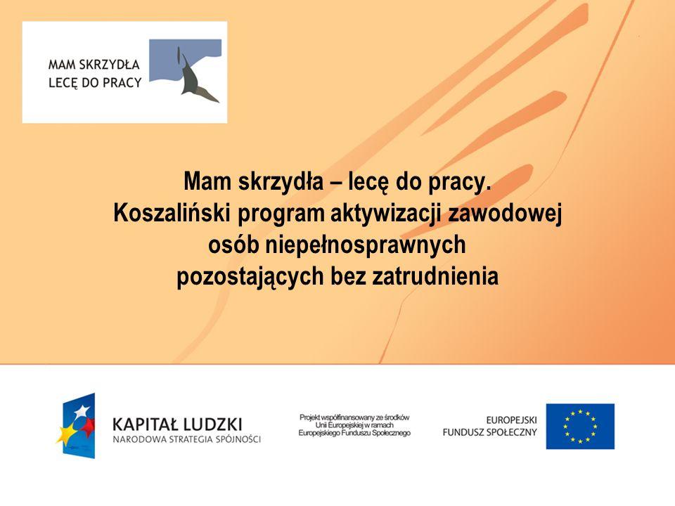 Mam skrzydła – lecę do pracy. Koszaliński program aktywizacji zawodowej osób niepełnosprawnych pozostających bez zatrudnienia