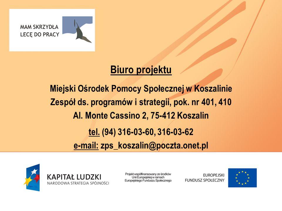 Biuro projektu Miejski Ośrodek Pomocy Społecznej w Koszalinie Zespół ds. programów i strategii, pok. nr 401, 410 Al. Monte Cassino 2, 75-412 Koszalin