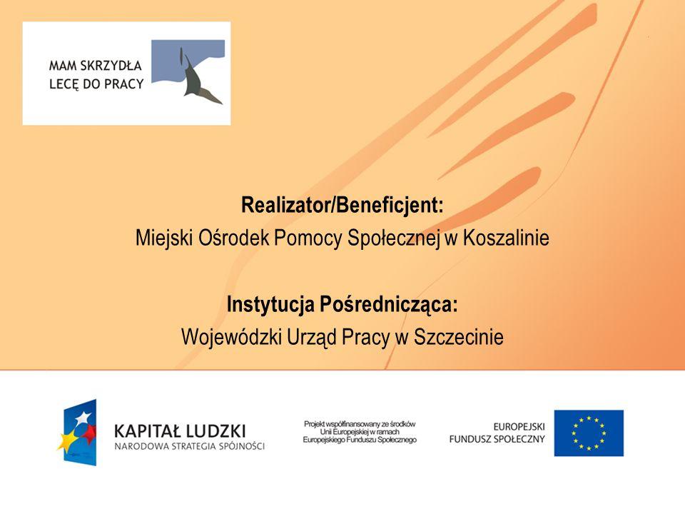 Realizator/Beneficjent: Miejski Ośrodek Pomocy Społecznej w Koszalinie Instytucja Pośrednicząca: Wojewódzki Urząd Pracy w Szczecinie