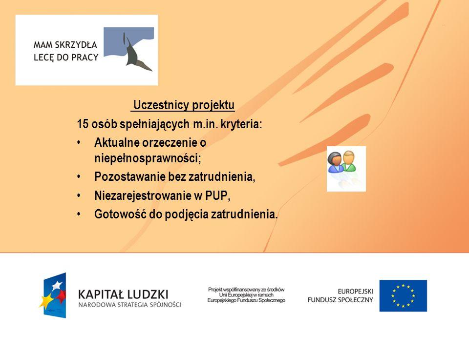 Uczestnicy projektu 15 osób spełniających m.in. kryteria: Aktualne orzeczenie o niepełnosprawności; Pozostawanie bez zatrudnienia, Niezarejestrowanie