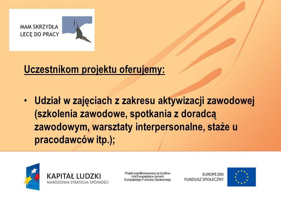 Uczestnikom projektu oferujemy: Udział w zajęciach z zakresu aktywizacji zawodowej (szkolenia zawodowe, spotkania z doradcą zawodowym, warsztaty inter