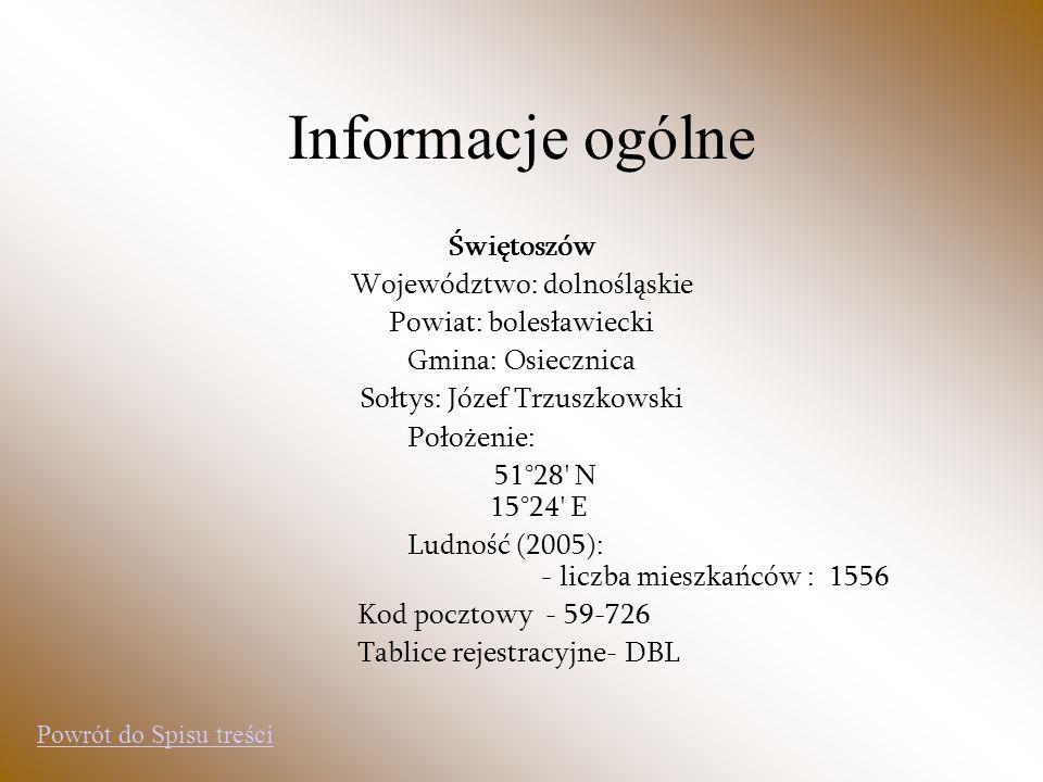 Informacje ogólne Świętoszów Województwo: dolnośląskie Powiat: bolesławiecki Gmina: Osiecznica Sołtys: Józef Trzuszkowski Położenie: 51°28' N 15°24' E