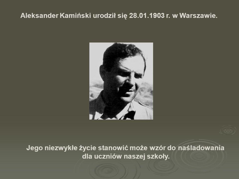 Aleksander Kamiński urodził się 28.01.1903 r. w Warszawie. Jego niezwykłe życie stanowić może wzór do naśladowania dla uczniów naszej szkoły.