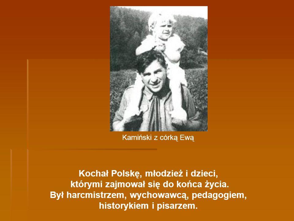 Kochał Polskę, młodzież i dzieci, którymi zajmował się do końca życia. Był harcmistrzem, wychowawcą, pedagogiem, historykiem i pisarzem. Kamiński z có