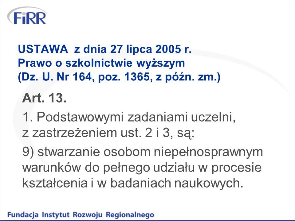 USTAWA z dnia 27 lipca 2005 r. Prawo o szkolnictwie wyższym (Dz. U. Nr 164, poz. 1365, z późn. zm.) Art. 13. 1. Podstawowymi zadaniami uczelni, z zast