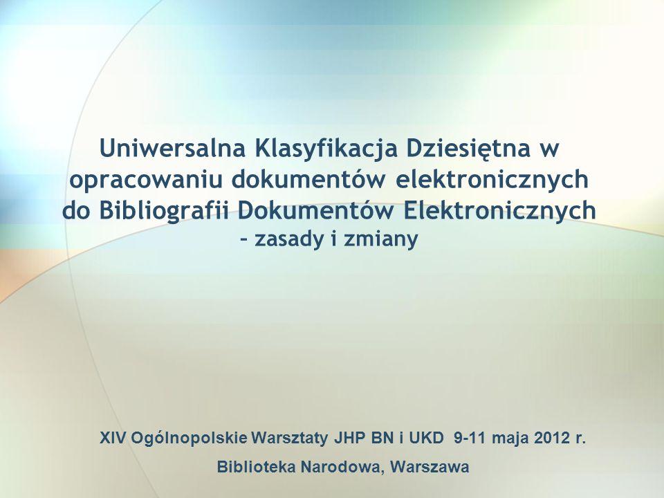 Uniwersalna Klasyfikacja Dziesiętna w opracowaniu dokumentów elektronicznych do Bibliografii Dokumentów Elektronicznych – zasady i zmiany XIV Ogólnopo