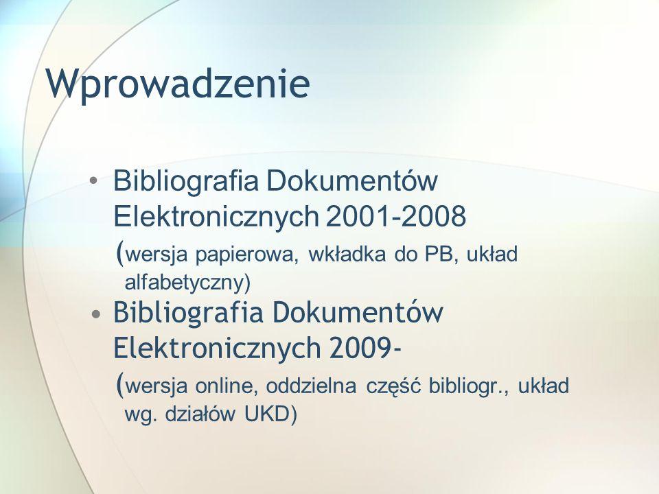 Wprowadzenie Bibliografia Dokumentów Elektronicznych 2001-2008 ( wersja papierowa, wkładka do PB, układ alfabetyczny) Bibliografia Dokumentów Elektron