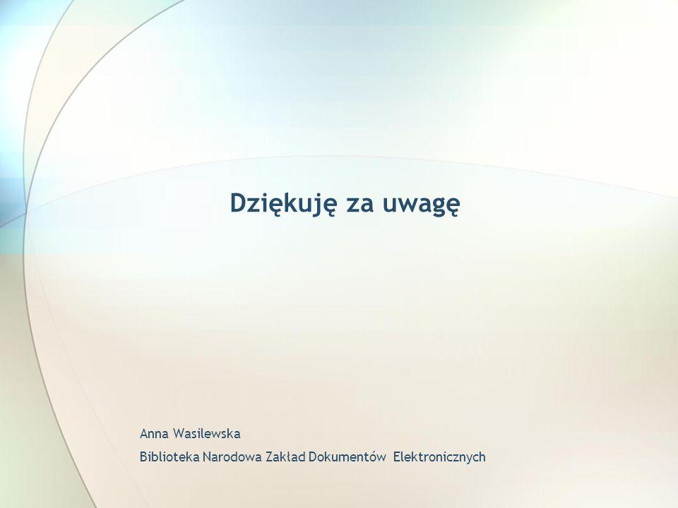 Dziękuję za uwagę Anna Wasilewska Biblioteka Narodowa Zakład Dokumentów Elektronicznych