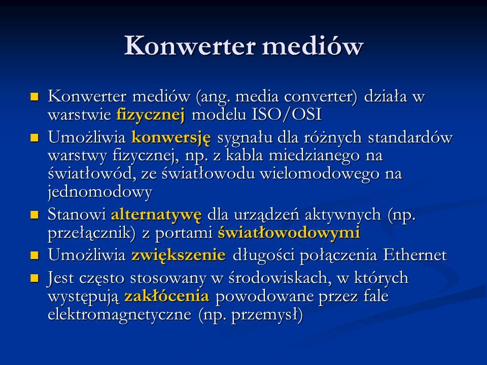 Konwerter mediów Konwerter mediów (ang. media converter) działa w warstwie fizycznej modelu ISO/OSI Konwerter mediów (ang. media converter) działa w w