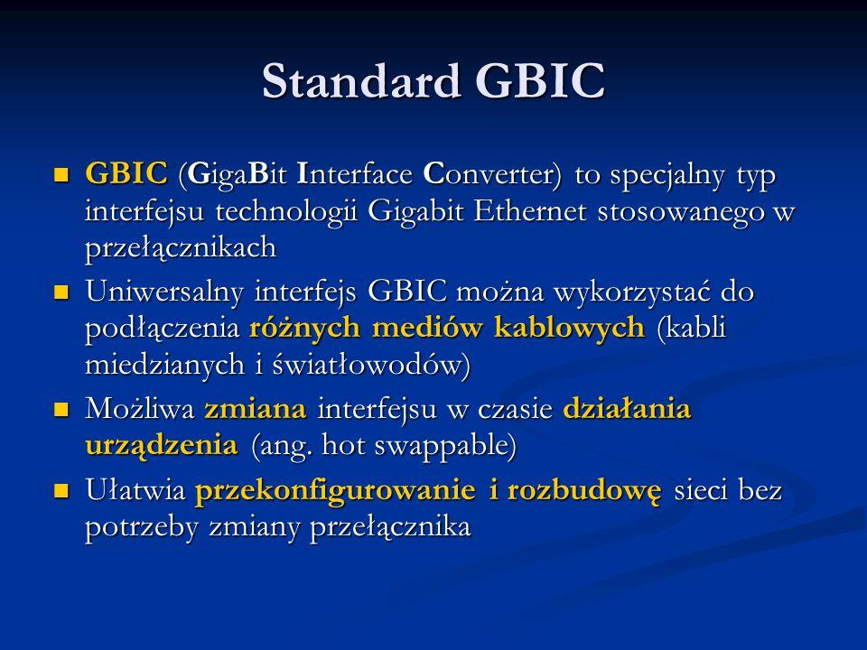 Standard GBIC GBIC (GigaBit Interface Converter) to specjalny typ interfejsu technologii Gigabit Ethernet stosowanego w przełącznikach GBIC (GigaBit I