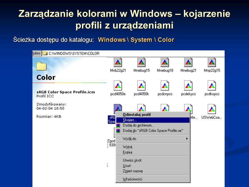 Zarządzanie kolorami w Windows – kojarzenie profili z urządzeniami Ścieżka dostępu do katalogu: Windows \ System \ Color