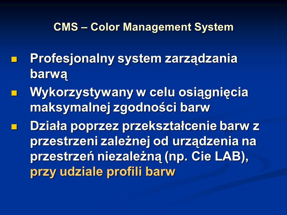 CMS – Color Management System Profesjonalny system zarządzania barwą Profesjonalny system zarządzania barwą Wykorzystywany w celu osiągnięcia maksymalnej zgodności barw Wykorzystywany w celu osiągnięcia maksymalnej zgodności barw Działa poprzez przekształcenie barw z przestrzeni zależnej od urządzenia na przestrzeń niezależną (np.