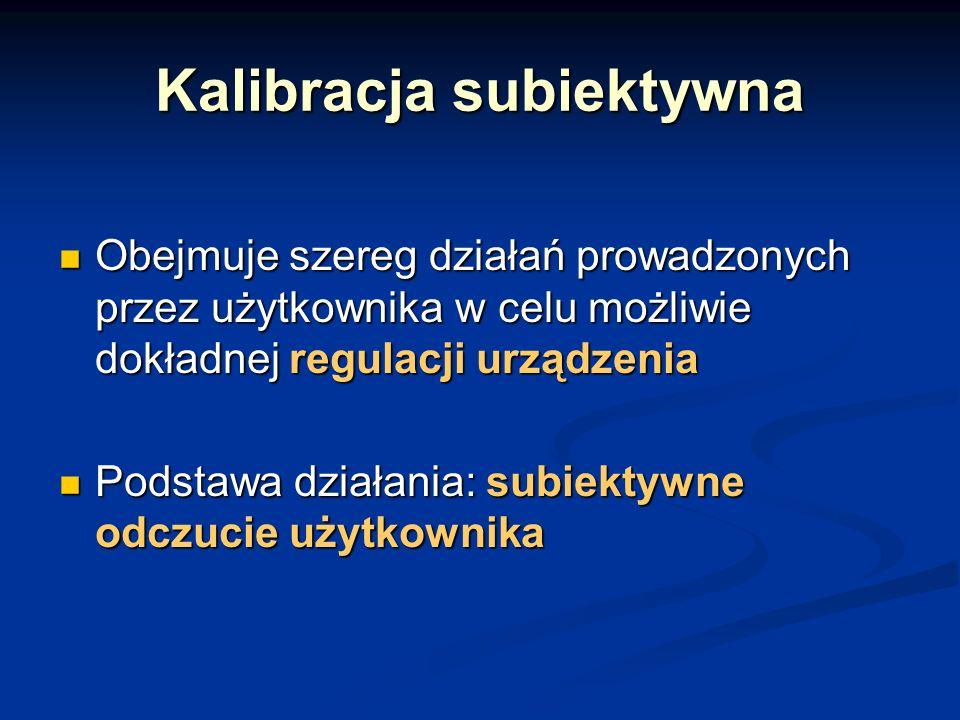 Kalibracja subiektywna Obejmuje szereg działań prowadzonych przez użytkownika w celu możliwie dokładnej regulacji urządzenia Obejmuje szereg działań p