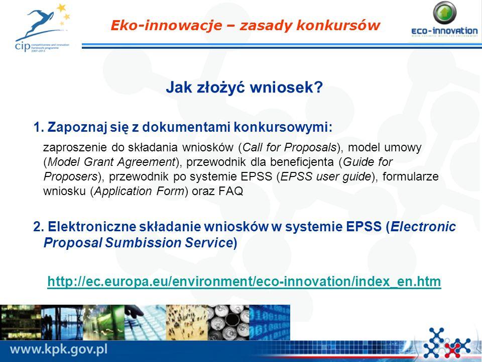 Eko-innowacje – zasady konkursów Jak złożyć wniosek? 1. Zapoznaj się z dokumentami konkursowymi: zaproszenie do składania wniosków (Call for Proposals
