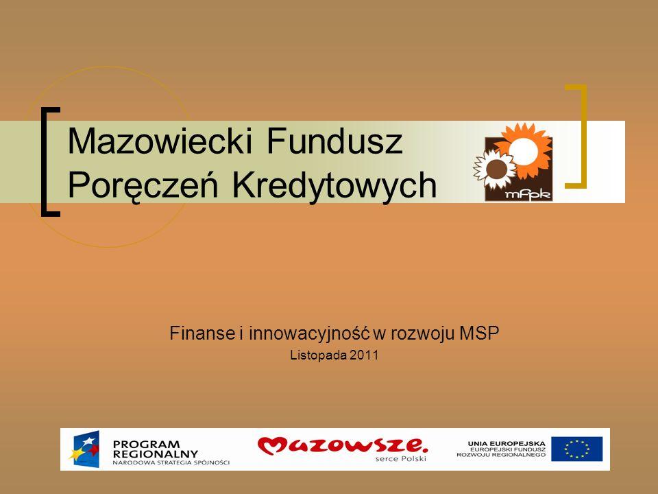Mazowiecki Fundusz Poręczeń Kredytowych Finanse i innowacyjność w rozwoju MSP Listopada 2011