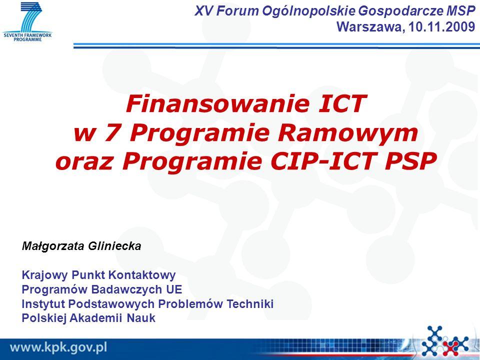 Finansowanie ICT w 7 Programie Ramowym oraz Programie CIP-ICT PSP Małgorzata Gliniecka Krajowy Punkt Kontaktowy Programów Badawczych UE Instytut Podst