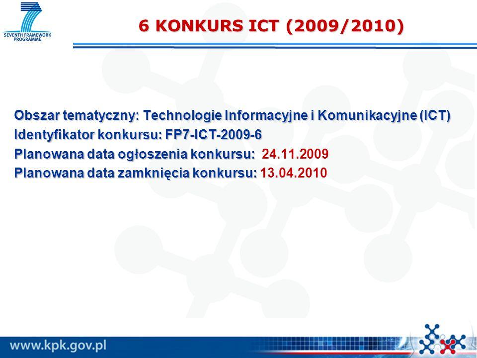 6 KONKURS ICT (2009/2010) Obszar tematyczny: Technologie Informacyjne i Komunikacyjne (ICT) Identyfikator konkursu: FP7-ICT-2009-6 Planowana data ogło