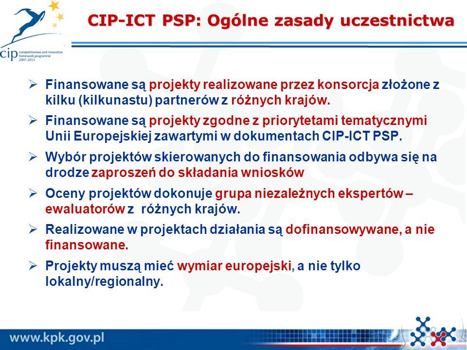 CIP-ICT PSP: Ogólne zasady uczestnictwa Finansowane są projekty realizowane przez konsorcja złożone z kilku (kilkunastu) partnerów z różnych krajów. F