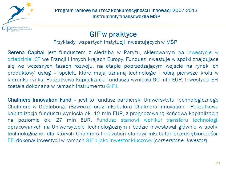 20 GIF w praktyce Przykłady wspartych instytucji inwestujących w MŚP Serena Capital jest funduszem z siedzibą w Paryżu, skierowanym na inwestycje w dziedzinie ICT we Francji i innych krajach Europy.