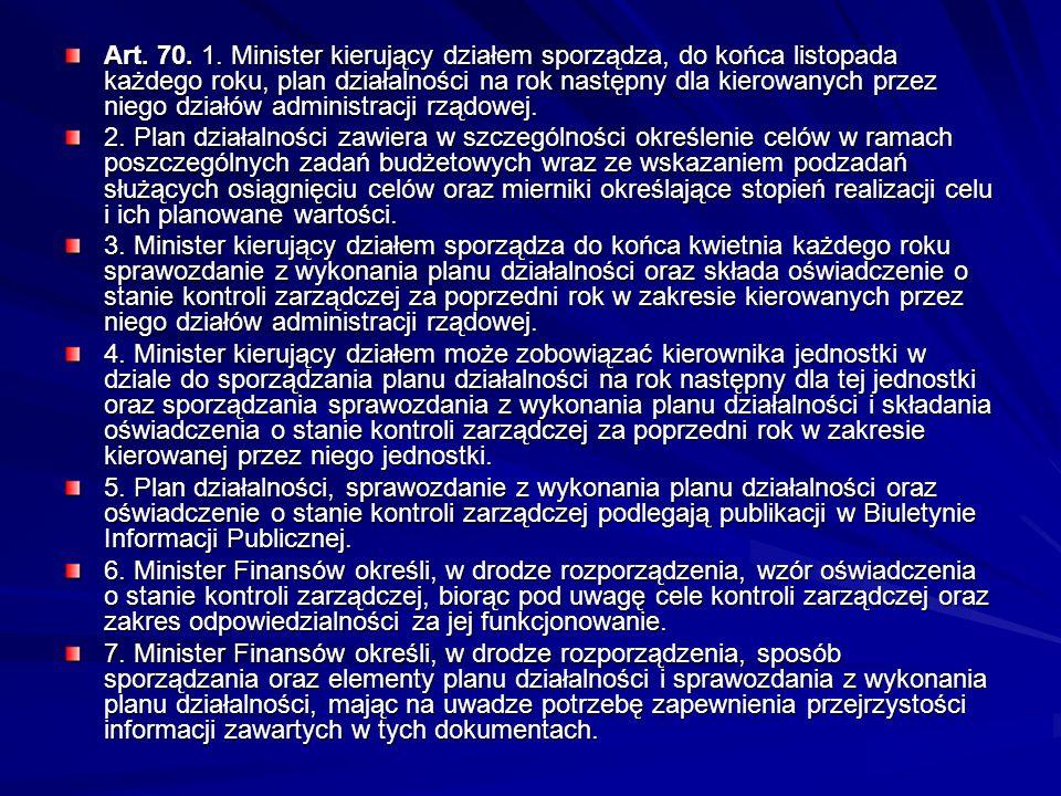 Art. 70. 1. Minister kierujący działem sporządza, do końca listopada każdego roku, plan działalności na rok następny dla kierowanych przez niego dział