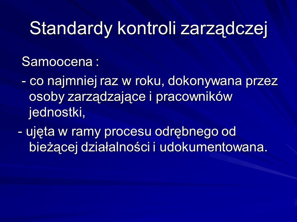 Standardy kontroli zarządczej Samoocena : Samoocena : - co najmniej raz w roku, dokonywana przez osoby zarządzające i pracowników jednostki, - co najm
