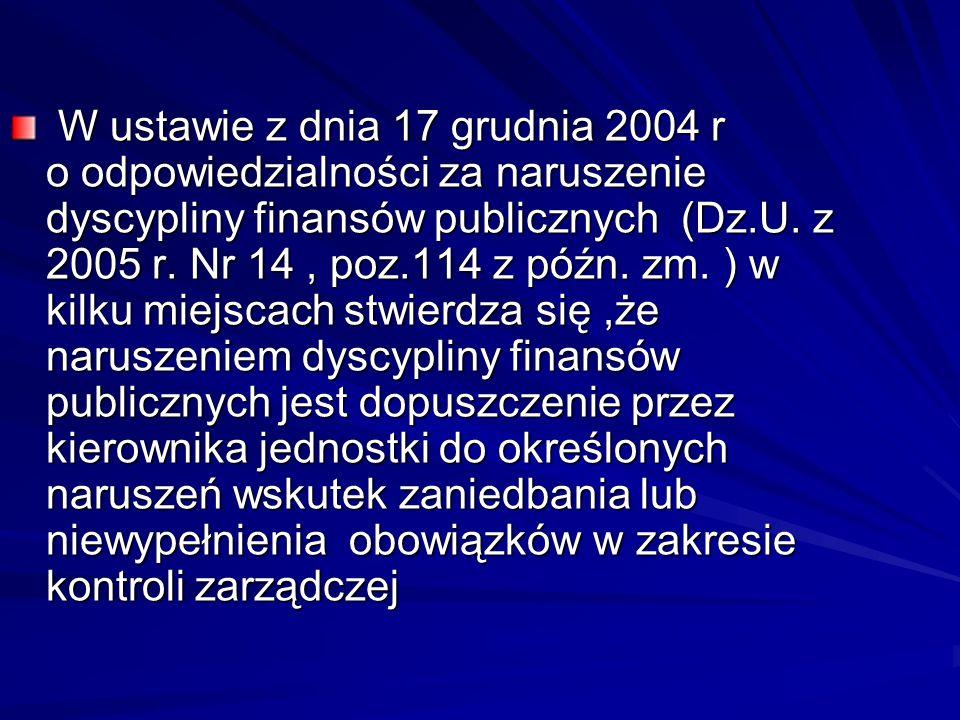 W ustawie z dnia 17 grudnia 2004 r o odpowiedzialności za naruszenie dyscypliny finansów publicznych (Dz.U. z 2005 r. Nr 14, poz.114 z późn. zm. ) w k