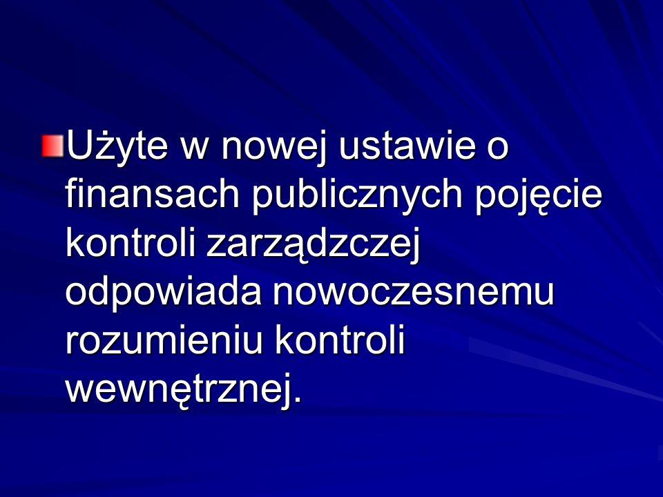 Użyte w nowej ustawie o finansach publicznych pojęcie kontroli zarządzczej odpowiada nowoczesnemu rozumieniu kontroli wewnętrznej.