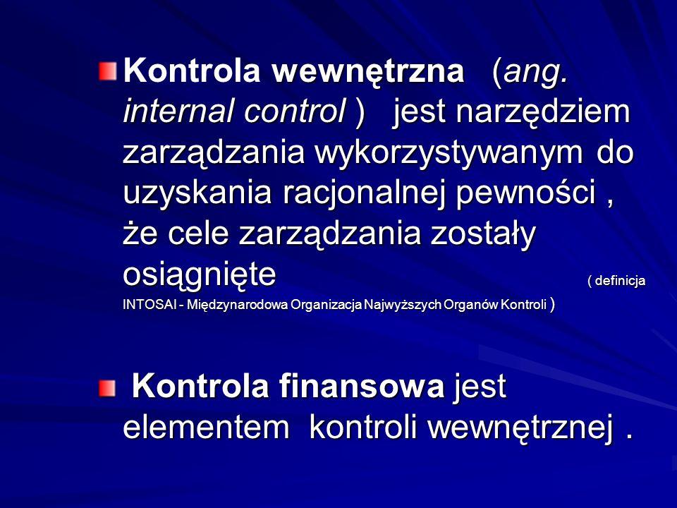 wewnętrzna (ang. internal control ) jest narzędziem zarządzania wykorzystywanym do uzyskania racjonalnej pewności, że cele zarządzania zostały osiągni